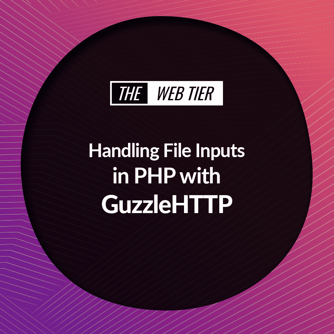 Handling file Inputs in PHP with GuzzleHTTP - The Web Tier
