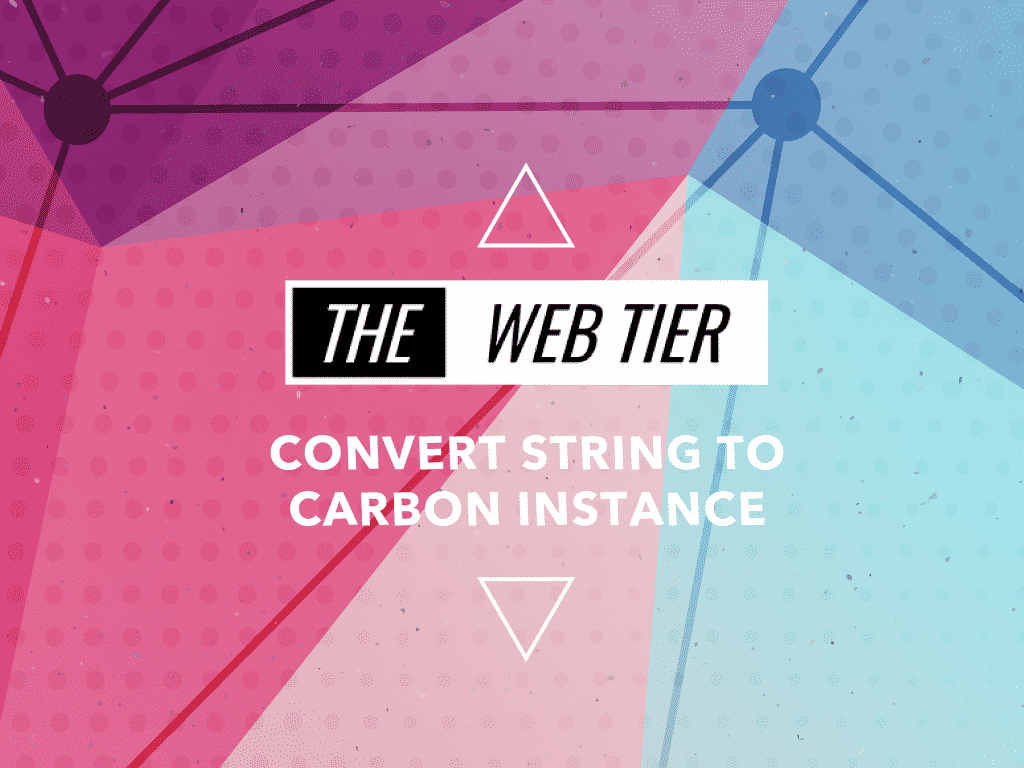 Convert String to Carbon Instance - The Web Tier