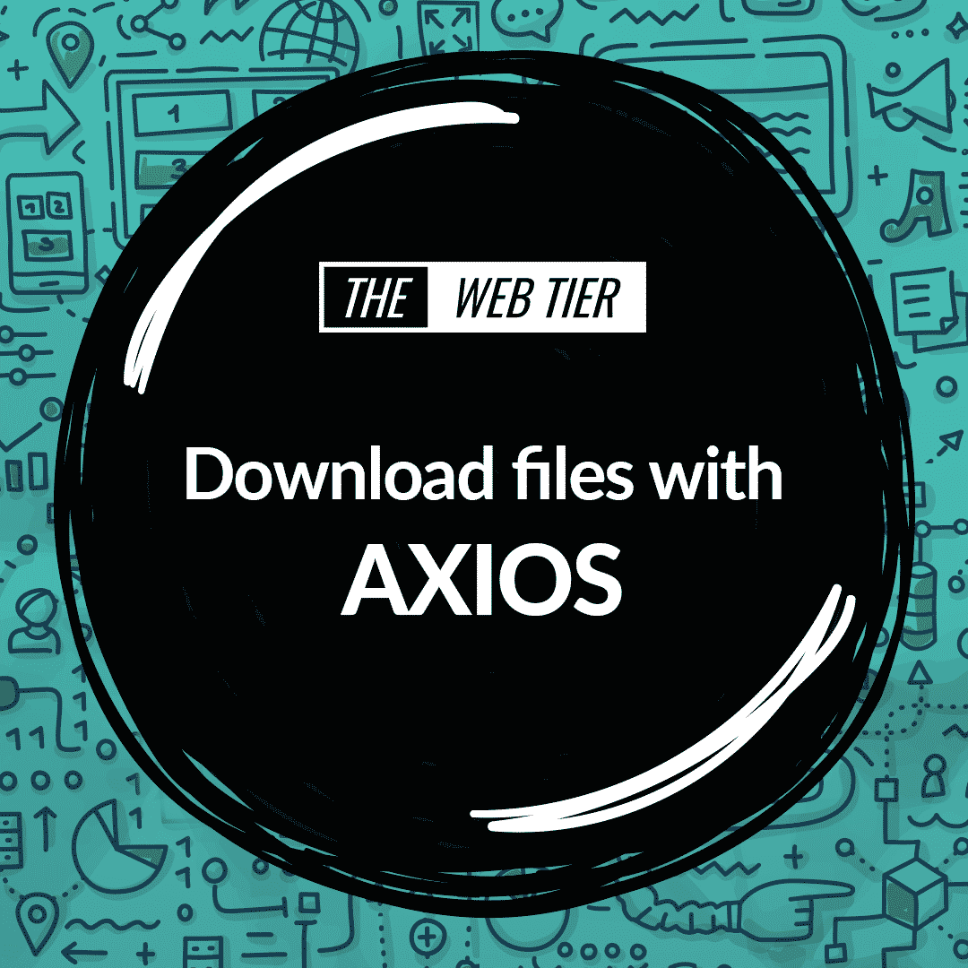Download Files with Axios - The Web Tier